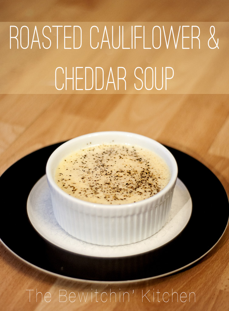 Roasted Cauliflower and Cheddar Soup - The Bewitchin' Kitchen