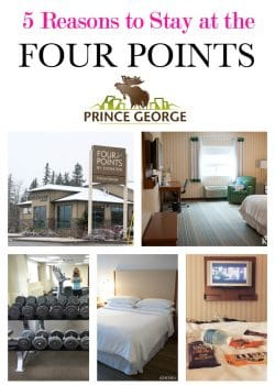 5 reasons to stay at the Four Points hotel in Prince George, British Columbia. Travel in Northern British Columbia at The Bewitchin' Kitchen.