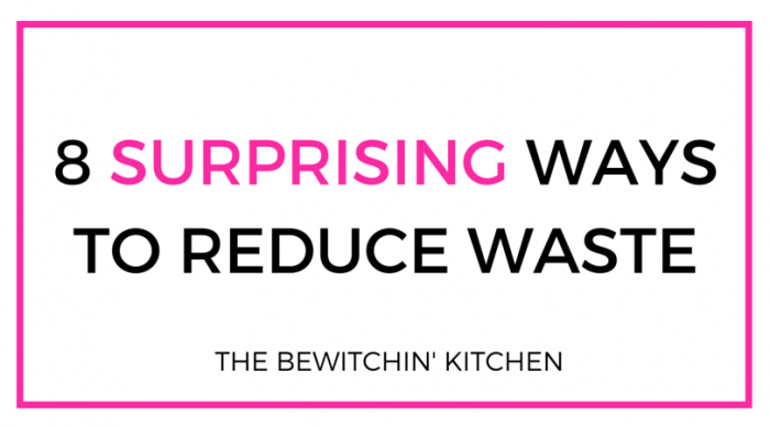 8 surprising ways to reduce waste. Save money and improve your health with these environmentally friendly tips.