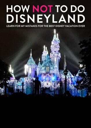 What NOT to do at Disneyland. Learn from my rookie Disney mistakes for the best Disneyland vacation!