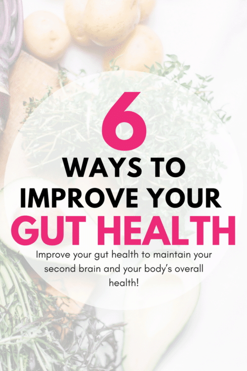 6 ways to improve your gut health. Simplified steps to help mend the gut brain connection. Perfect for those looking to heal leaky gut, get rid of Candida, or just simply increase their energy, weight loss, and health.