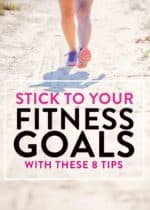 8 ways to stick to your fitness goals. Follow these 8 tips to ensure your new years resolutions are success year round! #fitnessgoals #fitnesstips #healthytips #howtoloseweight #weightlosstips