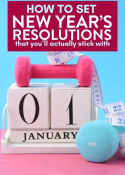 How to set new year's resolutions that you'll actually stick to.